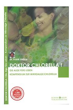 Doktor Chlorella! <br />Die Alge fürs Leben <br />Dr. Frank Liebke