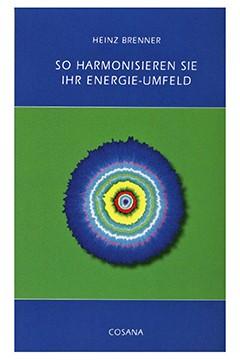 So harmonisieren Sie Ihr Energie-Umfeld<br />Heinz Brenner