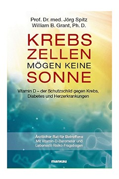 Krebszellen mögen keine Sonne<br />Prof. Dr. med. Jörg Spitz <br />William B. Grant, Ph. D.