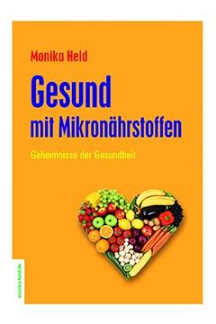 Gesund mit Mikronährstoffen <br /> Monika Held